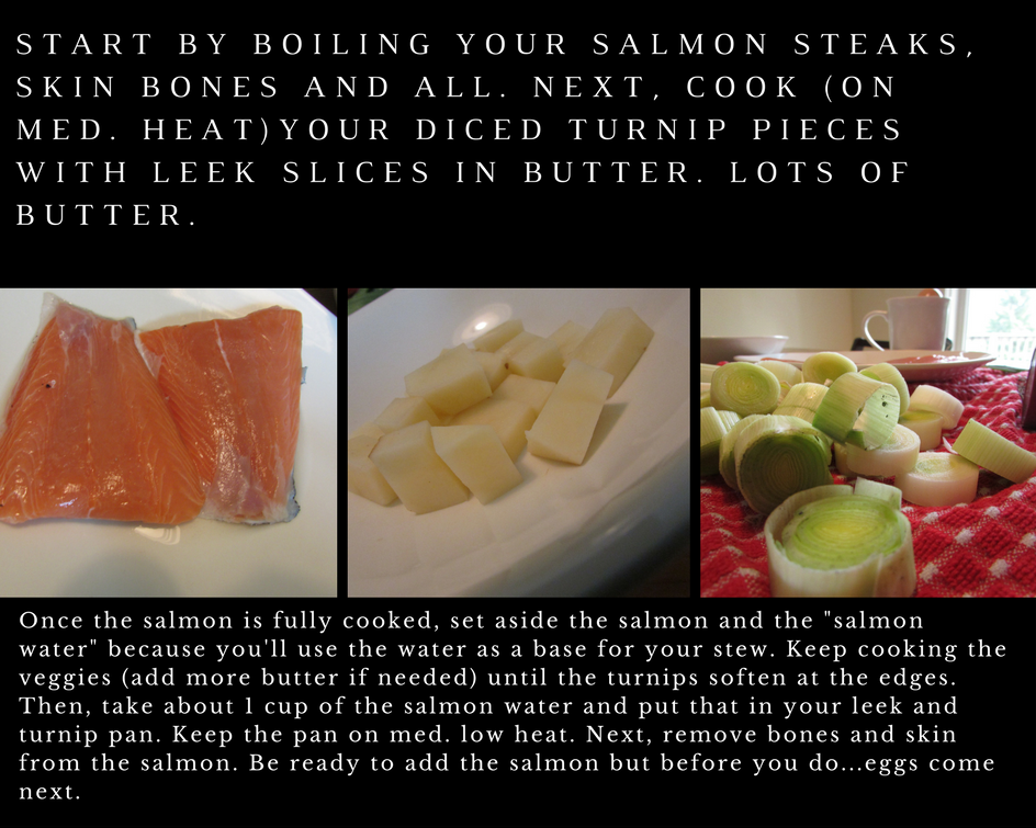 start-by-boiling-your-salmon-steaks-skin-bones-and-all-next-cook-on-med-heatyour-diced-turnip-pieces-with-leek-slices-in-butter-lots-of-butter
